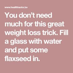 You don't need much for this great weight loss trick. Fill a glass with water and put some flaxseed in.