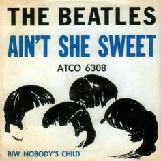 """The Beatles, """"Ain't She Sweet"""" picture sleeve. Beatles Album Covers, Beatles Albums, Beatles Art, The Beatles, Lp Cover, Vinyl Cover, Cover Art, Beatles Singles, Greatest Album Covers"""