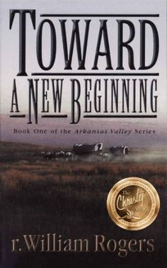 FREE 2/10/15 - TOWARD A NEW BEGINNING - Arkansas Valley - Book 1 - Kindle edition by r. William Rogers, Al Lacy. Religion & Spirituality Kindle eBooks @ Amazon.com.