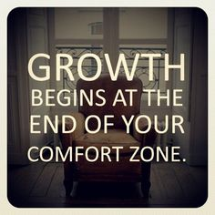 GROWTH begins at the end of your comfort zone.
