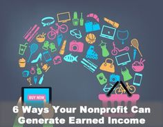 Learn how to generate earned income for your nonprofit! Use your brand and resources to create additional income to reduce your dependence on donations.