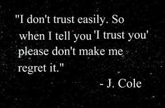 I dont trust easily quotes quote trust tumblr relationship text relationship quotes regrets j cole