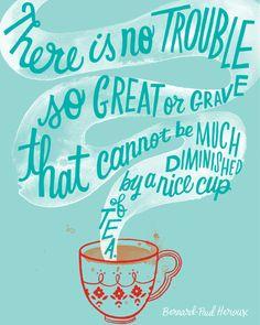Il n'y a pas de problème trop grand ou trop grave qui ne puisse être diminué par une bonne tasse de thé.