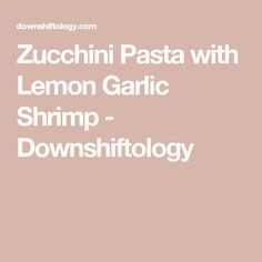 Zucchini Pasta with Lemon Garlic Shrimp - Downshiftology