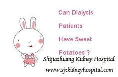 Can dialysis patient have sweet potatoes ? Dialysis is an important therapy which is helpful for keeping patient's daily life and filtering wastes and toxins out of the body. And diet may affect the curative effect greatly, so as a dialysis patient you should pay high attention to your diet.