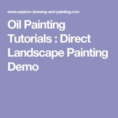 Oil Painting Tutorials : Direct Landscape Painting Demo