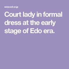 Court lady in formal dress at the early stage of Edo era.