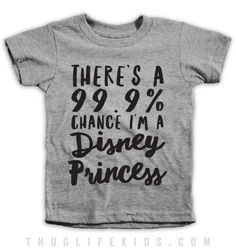There's a 99.9% chance I'm a Disney Princess. White Shirts are 100% Cotton…