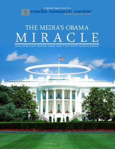 """New Special Report on Shameless Network Avoidance of Obama Scandals: 'The Media's Obama Miracle'. >> Today the Media Research Center is releasing a new Special Report entitled """"The Media's Obama Miracle: How Journalists Pretend There Aren't Any White House Scandals."""" It reveals just how dramatically the networks have avoided Fast and Furious, Solyndra, and other Obama scandals."""