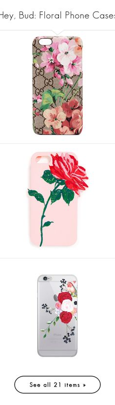 """Hey, Bud: Floral Phone Cases"" by polyvore-editorial ❤ liked on Polyvore featuring floralphonecases, accessories, tech accessories, multi, gucci, silicon iphone case, iphone cover case, iphone silicone case, iphone sleeve case and phone cases"