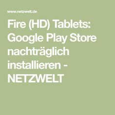 Fire (HD) Tablets: Google Play Store nachträglich installieren - NETZWELT