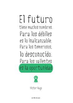 """""""El futuro tiene muchos nombres. Para los débiles es lo inalcanzable. Para los temerosos, lo desconocido. Para los valientes es la oportunidad"""" #VictorHugo #FuturoOportunidad #GráficasOllo #EllosDicen #Ollodepez"""