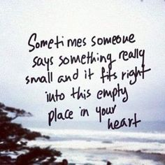 You never know how much something small you say can affect someone