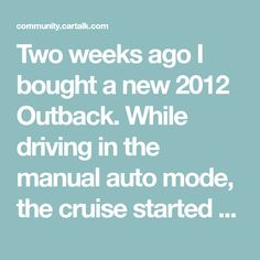 Two weeks ago I bought a new 2012 Outback. While driving in the manual auto mode, the cruise started flashing, the check engine came on, the traction control light came on and the brake light was on. The dealer said it… 2011 Subaru Outback, Engine, Manual, Cruise, Check, Cruises, Textbook, Motor Engine, User Guide