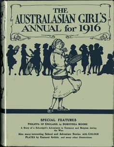 The Australasian girl's annual for 1916 Antique Fairs, Antique Books, Vintage Books, Posters Australia, Terra Australis, Australian Vintage, Cook Books, Vintage Travel Posters, Book Collection