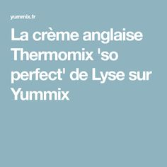 La crème anglaise Thermomix 'so perfect' de Lyse sur Yummix