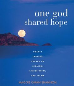 One God, Shared Hope: Twenty Threads Shared by Judaism, Christianity, and Islam by Maggie Oman Shannon. $11.31. Author: Maggie Oman Shannon. Publisher: Red Wheel (July 26, 2010). 164 pages
