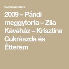 2009 – Pándi meggytorta – Zila Kávéház – Krisztina Cukrászda és Étterem