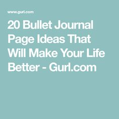20 Bullet Journal Page Ideas That Will Make Your Life Better - Gurl.com