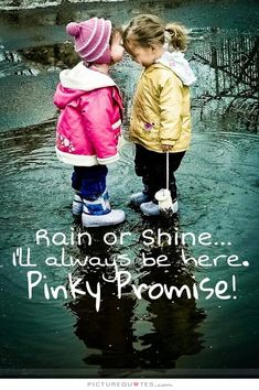 Rain or shine I'll always be here. Pinky promise. Friendship quotes on PictureQuotes.com.