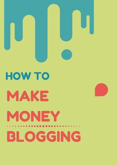How to make money blogging - 4 tested ways for bloggers