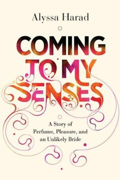 Coming to My Senses: A Story of Perfume, Pleasure, and an Unlikely Bride by Alyssa Harad http://www.amazon.com/dp/B00D9TMY62/ref=cm_sw_r_pi_dp_oR0gvb0KMZ0DE