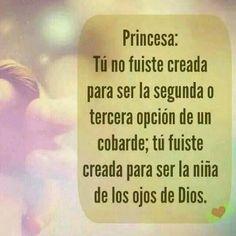 Princesa, tú fuiste creada para ser la niña de los ojos de Dios.
