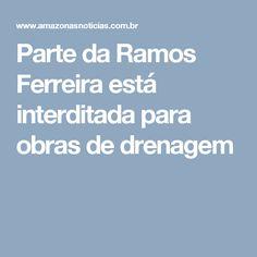 Parte da Ramos Ferreira está interditada para obras de drenagem
