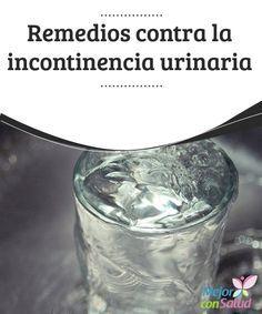 Remedios contra la incontinencia urinaria  Antes de presentaros los remedios contra la incontinencia urinaria debemos aclarar de qué se trata este problema.