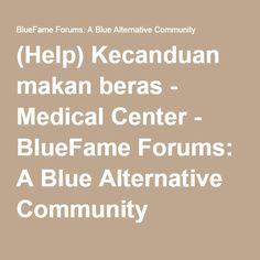 (Help) Kecanduan makan beras - Medical Center - BlueFame Forums: A Blue Alternative Community