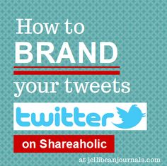Learn to Brand Tweets to drive traffic to your Twitter account. #blogtips #twittertips #blogging   JellibeanJournals.com