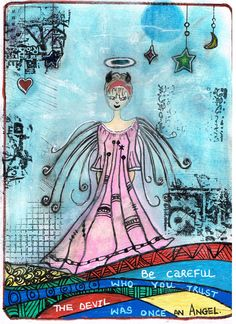 My Art Journal : Be careful who you trust...the Devil was once an angel.