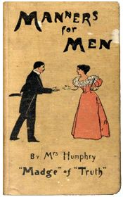 Manners for Men by Mrs Humphry (1898)    http://www.abebooks.com/books/men-vs-women-etiquette-manners/womens-gentlemens-guides.shtml#
