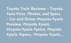 Toyota Yaris Reviews – Toyota Yaris Price, Photos, and Specs – Car and Driver #toyota #yaris #review, #toyota #yaris, #toyota #yaris #price, #toyota #yaris #specs, #toyota #yaris #photos http://singapore.remmont.com/toyota-yaris-reviews-toyota-yaris-price-photos-and-specs-car-and-driver-toyota-yaris-review-toyota-yaris-toyota-yaris-price-toyota-yaris-specs-toyota-yaris-photos/  # Toyota Yaris Toyota Yaris For small-car excellence, look elsewhere. 2017 Toyota Yaris Toyota Yaris 2017 3.0 1.0…