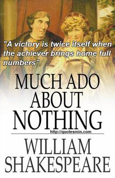 "William Shakespeare - Much Ado About Nothing Literary Quote: ""A victory is twice itself when the achiever brings home full numbers"" For more Literary Quotes http://quotesmin.com/literary/Much-Ado-About-Nothing.php"