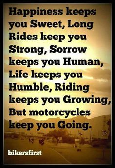 Motorcycles keep you going!