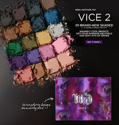 Vice 2 - 20 Brand-New Shades! Insanely Cool Brights, Not-Your-Average Neutrals and Sexy Hits of Smoke.  Get It Now >