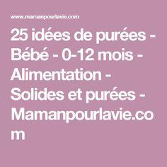 25 idées de purées - Bébé - 0-12 mois - Alimentation - Solides et purées  - Mamanpourlavie.com
