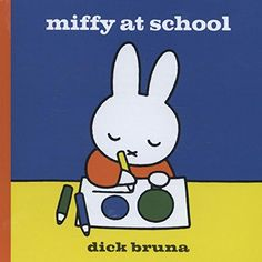 Miffy at School by Dick Bruna https://www.amazon.com/dp/147112083X/ref=cm_sw_r_pi_dp_U_x_5lPxAb22MCKDA
