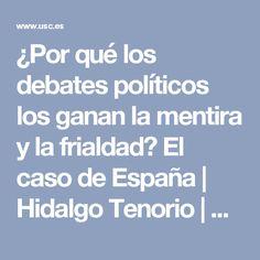 ¿Por qué los debates políticos los ganan la mentira y la frialdad? El caso de España   Hidalgo Tenorio   RIPS: Revista de Investigaciones Políticas y Sociológicas