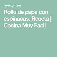Rollo de papa con espinacas. Receta   Cocina Muy Facil Food And Drink, Favorite Recipes, Veronica, Chocolates, Xmas, Foods, Desserts, Brunette Girl, Belle
