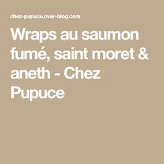 Wraps au saumon fumé, saint moret & aneth - Chez Pupuce