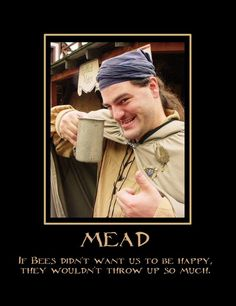 Mead: If bees didn't want us to be happy they wouldn't throw up so much.