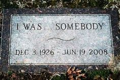 I Was...Somebody #epitaph