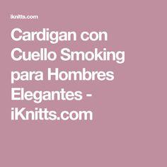 Cardigan con Cuello Smoking para Hombres Elegantes - iKnitts.com