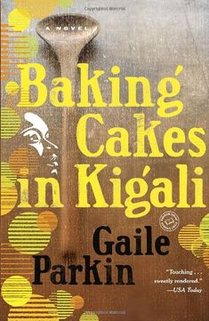 Baking Cakes in Kigali: A Novel by Gaile Parkin