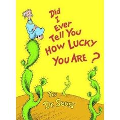 Did I Ever Tell You How Lucky You Are? - AU Juvenile - PZ8.3.G276 Di - Check for availability @ http://library.ashland.edu/search~S0/c?SEARCH=pz8.3.g276+di