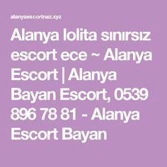 Alanya lolita sınırsız escort ece ~ Alanya Escort   Alanya Bayan Escort, 0539 896 78 81 - Alanya Escort Bayan