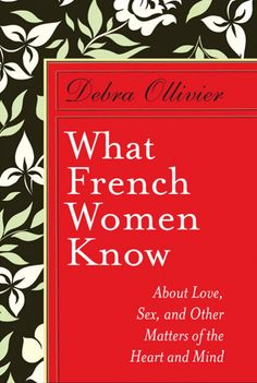 What French Women Know ~ one of my favorites of all time.  Your inner feminist and feminine habits will be happily married for eternity after this.