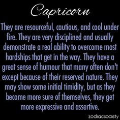 Capricorn are resourceful, cautious, and cool under fire